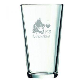 16 oz Pint Glass   - I Love My Chihuahua